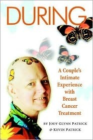 During: A Couples Intimate Experience With Breast Cancer Treatment  by  Jody Glynn Patrick
