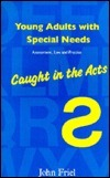 Young Adults with Special Needs: Assessment, Law and Practice - Caught in the Acts  by  John C. Friel