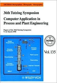Computer Application in Process and Plant Engineering: Papers of the 36th Tutzing Symposium, Evangelische Akademie Schlo Tutzing Am Starnberger See, 9-12 March 1998  by  Gerhard Kreysa