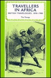 Travellers in Africa: British Travelogues, 1850-1900 Tim Youngs