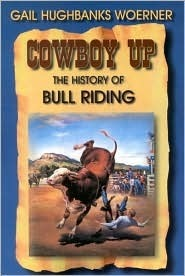 Cowboy Up!: The History of Bull Riding  by  Gail Hughbanks Woerner