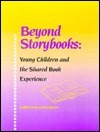 Beyond Storybooks: Young Children and the Shared Book Experience  by  Judith Pollard Slaughter