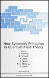 New Symmetry Principles in Quantum Field Theory J. Frvlich