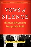 Vows of Silence: The Abuse of Power in the Papacy of John Paul II
