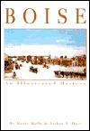 Boise: An Illustrated History  by  Merle W. Wells