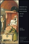 Medieval Popular Religion 1000-1500: A Reader (Readings in Medieval Civilizations and Cultures, 2) John Shinners