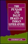 The Punjabi and Dalit Images in Indian Literature: Occasional Essays and Papers  by  Camana
