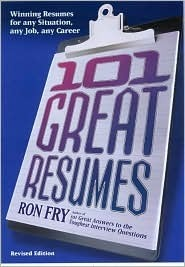 101 Great Resumes: Winning Resumes for Any Situation, Any Job, Any Career Ron Fry