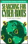 Searching for Cyber-Roots: A Step-By-Step Guide to Genealogy on the World Wide Web  by  Laurie Bonner