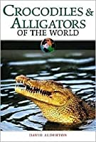 Crocodiles and Alligators of the World (Of the World) (Of the World)