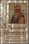 A Spirited Resistance: The North American Indian Struggle for Unity, 1745-1815 Gregory Evans Dowd