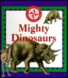 Mighty Dinosaurs  by  Time-Life Books