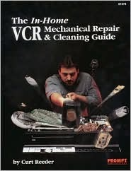 In-Home VCR Mechanical Repair & Cleaning Guide Curt Reeder