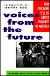 Voices From The Future: Our Children Tell Us About Violence in America  by  Susan Goodwillie