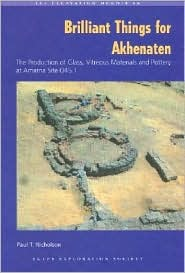 Brilliant Things for Akhenaten: The Production of Glass, Vitreous Materials and Pottery at Amarna Site O45.1 [With CDROM]  by  Paul T. Nicholson