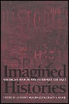 Imagined Histories: American Historians Interpret the Past Anthony Molho