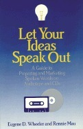 Let Your Ideas Speak Out: A Guide to Preparing and Marketing Spoken Words on Audiotape and CDs  by  Eugene D. Wheeler