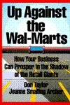 Up Aainst the Wal-Marts: How Your Business Can Prosper in the Shadow of the Retail Giants Don Taylor