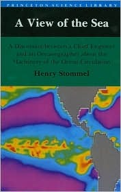A View of the Sea: A Discussion Between a Chief Engineer and an Oceanographer about the Machinery of the Ocean Circulat Henry M. Stommel