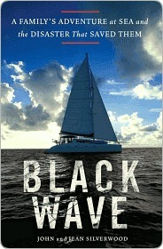 Black Wave: A Familys Adventure at Sea and the Disaster That Saved Them Jean Silverwood