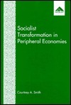 Socialist Transformation in Peripheral Economies: Lessons from Grenada  by  Courtney A. Smith