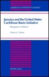 Jamaica and the United States Caribbean Basin Initiative: Showpiece or Failure?  by  Clinton G. Hewan