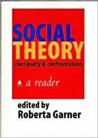 Social Theory (1st Ed.): Continuity and Confrontation, a Reader