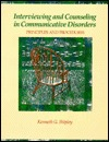 Interviewing And Counseling In Communicative Disorders: Principles And Procedures  by  Kenneth G. Shipley