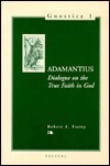 Adamantius: Dialogue on the True Faith in God Garry W. Trompf