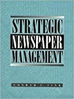 Strategic Newspaper Management  by  Conrad C. Fink