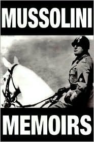The Mussolini Memoirs 1942-1943  by  Benito Mussolini