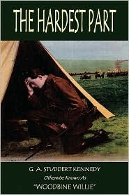 The Hardest Part   Theology Eked Out On The Battlefield On The Omnipotence Of God And Suffering Geoffrey A. Studdert Kennedy
