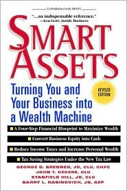 Smart Assets - Turning Your and Your Business Into a Wealth Machine  by  George D. Brenner