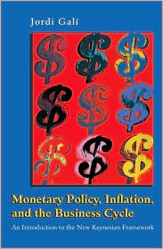 Monetary Policy, Inflation, and the Business Cycle: An Introduction to Thenew Keynesian Framework  by  Jordi Gali