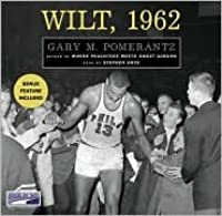 Wilt, (Chamberlain) 1962: The Night of 100 Points and the Dawn of a New Era