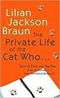 The Private Life of the Cat Who...: Tales of Koko and Yum Yum from the Journal of James Mackintosh Qwilleran