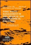 Toxic Waste Management in the Chemical and Petrochemical Industries (Water Science and Technology,) W. Wesley Eckenfelder Jr.
