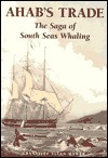 Ahabs Trade: The Saga of South Seas Whaling  by  Granville Allen Mawer