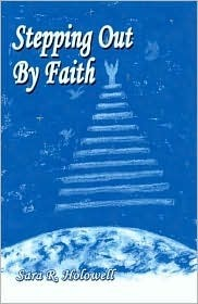 Stepping Out  by  Faith by Sara R. Holowell