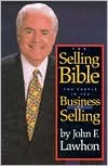 The Selling Bible: For People in the Business of Selling John F. Lawhon
