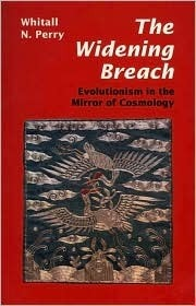 The Widening Breach: Evolutionism in the Mirror of Cosmology  by  Whitall N. Perry