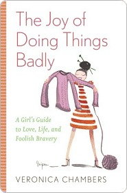 The Joy of Doing Things Badly the Joy of Doing Things Badly the Joy of Doing Things Badly Veronica Chambers