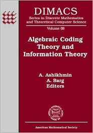 Algebraic Coding Theory and Information Theory: Dimacs Workshop, Algebraic Coding Theory and Information Theory, December 15-18, 2003, Rutgers Univers  by  A. Ashikhmin