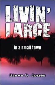 Livin Large in a Small Town  by  Steve G. Jones