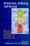 Relativism, Suffering and Beyond: Essays in Memory of Bimal K. Matilal  by  Mohanty Bilimoria