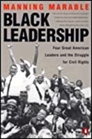 Black Leadership: Four Great American Leaders and the Struggle for Civil Rights