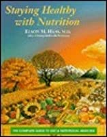 Staying Healthy With Nutrition: The Complete Guide to Diet and Nutritional Medicine