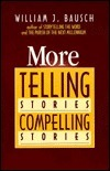 More Telling Stories, Compelling Stories William J. Bausch