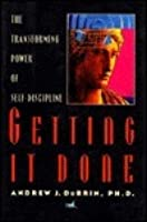 Getting It Done: The Transforming Power of Self-Discipline
