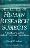 Protection of Human Research Subjects  by  Dennis M. Maloney